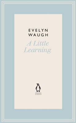 A Little Learning - Waugh, Evelyn