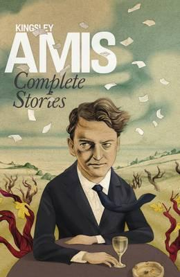 Complete Stories - Amis, Kingsley, and Cusk, Rachel (Introduction by)