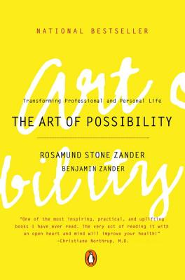 The Art of Possibility: Transforming Professional and Personal Life - Zander, Rosamund Stone, and Zander, Benjamin