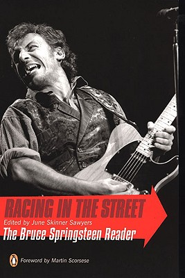 Racing in the Street: The Bruce Springsteen Reader - Sawyers, June Skinner (Editor), and Scorsese, Martin, Professor (Foreword by)