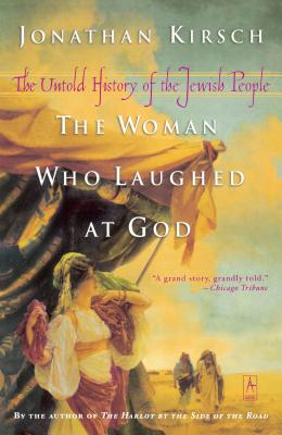 The Woman Who Laughed at God: The Untold History of the Jewish People - Kirsch, Jonathan
