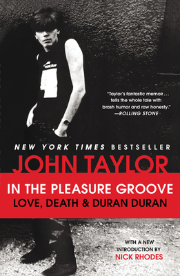 In the Pleasure Groove: Love, Death & Duran Duran - Taylor, John, and Sykes, Tom