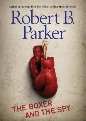 The Boxer and the Spy - Parker, Robert B