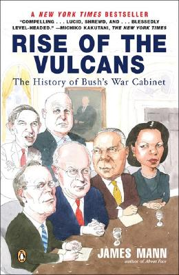 Rise of the Vulcans: The History of Bush's War Cabinet - Mann, James, and Mann, Jim