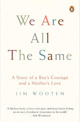 We Are All the Same: A Story of a Boy's Courage and a Mother's Love - Wooten, Jim