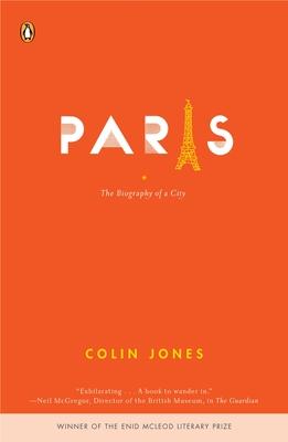 Paris: The Biography of a City - Jones, Colin