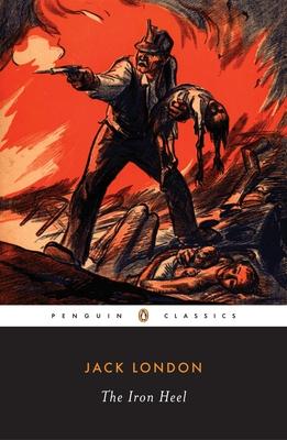 The Iron Heel - London, Jack, and Auerbach, Jonathan (Editor), and Schugar, Jordan (Notes by)