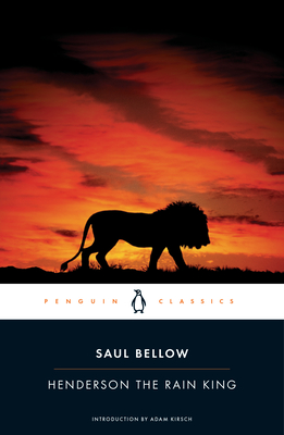 Henderson the Rain King - Bellow, Saul, and Kirsch, Adam, Mr. (Introduction by)
