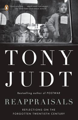 Reappraisals: Reflections on the Forgotten Twentieth Century - Judt, Tony