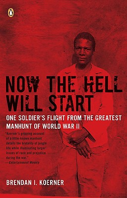 Now the Hell Will Start: One Soldier's Flight from the Greatest Manhunt of World War II - Koerner, Brendan I