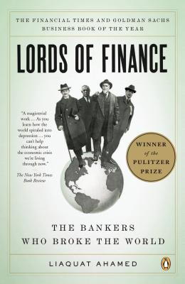 Lords of Finance: The Bankers Who Broke the World - Ahamed, Liaquat