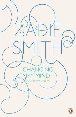 Changing My Mind: Occasional Essays - Smith, Zadie