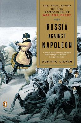 Russia Against Napoleon: The True Story of the Campaigns of War and Peace - Lieven, Dominic, Mr.