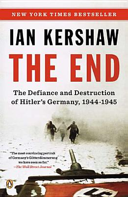 The End: The Defiance and Destruction of Hitler's Germany, 1944-1945 - Kershaw, Ian