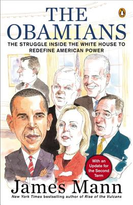 The Obamians: The Struggle Inside the White House to Redefine American Power - Mann, James