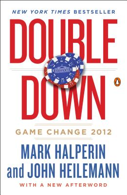 Double Down: Game Change 2012 - Halperin, Mark, and Heilemann, John