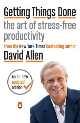 Getting Things Done: The Art of Stress-Free Productivity - Allen, David, and Fallows, James (Foreword by)