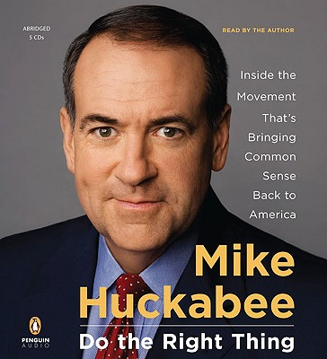Do the Right Thing: Inside the Movement That's Bringing Common Sense Back to America - Huckabee, Mike (Read by)