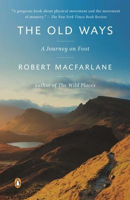 The Old Ways: A Journey on Foot - MacFarlane, Robert