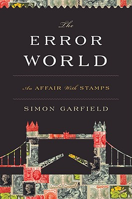 The Error World: An Affair with Stamps - Garfield, Simon, Mr.