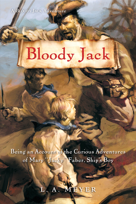 "Bloody Jack: Being an Account of the Curious Adventures of Mary ""Jacky"" Faber, Ship's Boy - Meyer, Louis A"