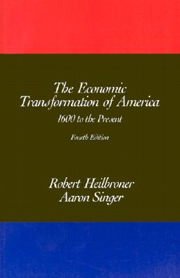 The Economic Transformation of America: 1600 to the Present - Heilbroner, Robert L, and Singer, Aaron