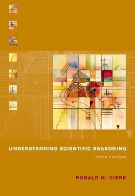 Understanding Scientific Reasoning - Giere, Ronald N, and Bickle, John, and Mauldin, Robert