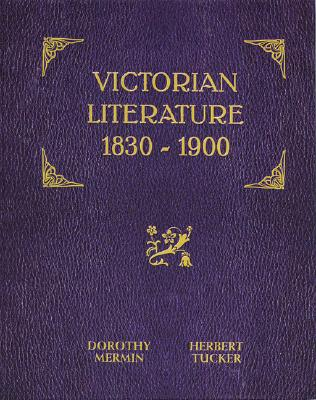 Victorian Literature: 1830-1900 - Tucker, Herbert F, and Mermin, Dorothy