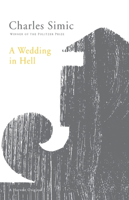 A Wedding in Hell: Poems - Simic, Charles