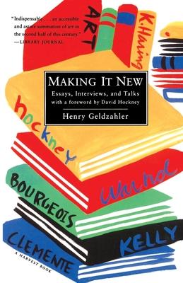 Making It New: Essays, Interviews & Talks - Geldzahler, Henry, and Hockney, David (Foreword by)