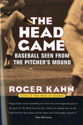The Head Game: Baseball Seen from the Pitcher's Mound - Kahn, Roger