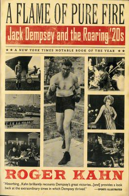A Flame of Pure Fire: Jack Dempsey and the Roaring '20s - Kahn, Roger