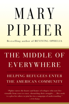 The Middle of Everywhere: Helping Refugees Enter the American Community - Pipher, Mary