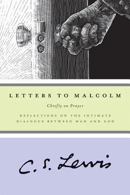 Letters to Malcolm: Chiefly on Prayer - Lewis, C S