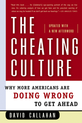 The Cheating Culture: Why More Americans Are Doing Wrong to Get Ahead - Callahan, David, PH.D.