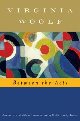 Between the Acts - Woolf, Virginia, and Hussey, Mark (Editor), and Cuddy-Keane, Melba (Text by)