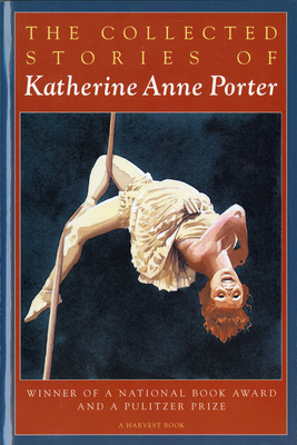 The Collected Stories of Katherine Anne Porter - Porter, Katherine Anne