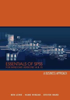 Essentials of SPSS for Windows Versions 14 & 15: A Business Approach - Lowe, Ben