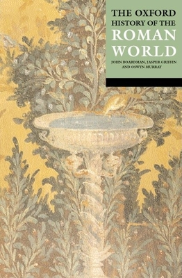 The Oxford History of the Roman World - Boardman, John (Editor), and Griffin, Jasper (Editor), and Murray, Oswyn (Editor)
