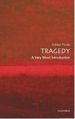 Tragedy: A Very Short Introduction - Poole, Adrian