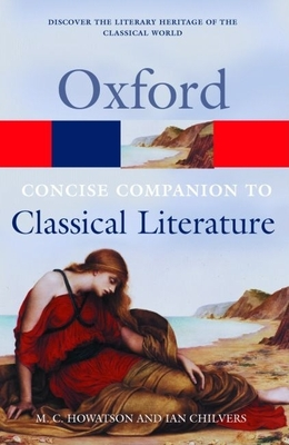 The Concise Oxford Companion to Classical Literature - Howatson, M.C. (Editor), and Chilvers, Ian (Editor)