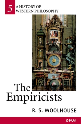 The Empiricists (A History of Western Philosophy), Woolhouse, R. S.
