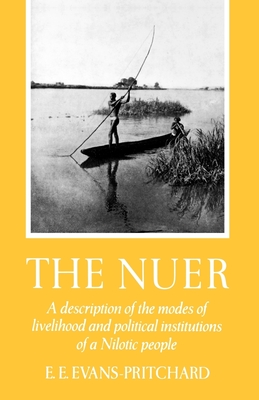 The Nuer: A Description of the Modes of Livelihood and Political Institutions of a Nilotic People - Evans-Prichard, E E, and Evans-Pritchard, Edward Evan, and Evans Pritchard E E