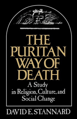 The Puritan Way of Death: A Study in Religion, Culture, and Social Change - Stannard, David E