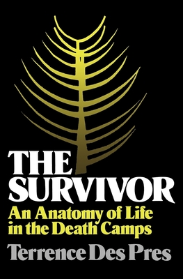 The Survivor: An Anatomy of Life in the Death Camps - Des Pres, Terrence