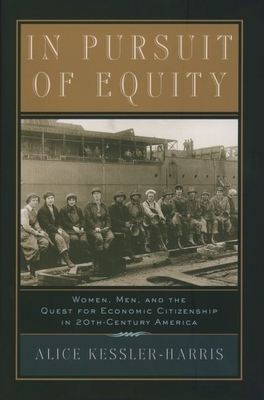 In Pursuit of Equity: Women, Men, and the Quest for Economic Citizenship in 20th-Century America - Kessler-Harris, Alice