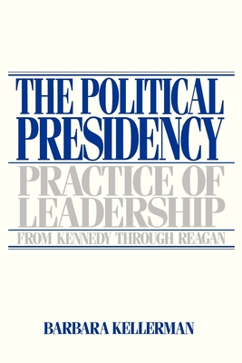 The Political Presidency: Practice of Leadership from Kennedy Through Reagan - Kellerman, Barbara