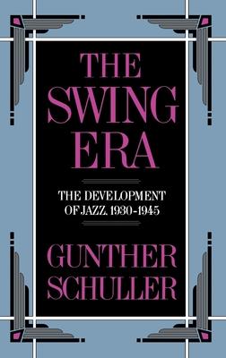 The Swing Era: The Development of Jazz, 1930-1945 - Schuller, Gunther