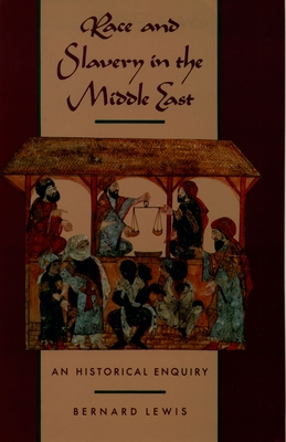 Race and Slavery in the Middle East: An Historical Enquiry - Lewis, Bernard W