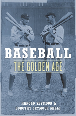 Baseball: The Golden Age - Seymour, Harold, Ph.D., and Seymour Mills, Dorothy, and Harold Seymour